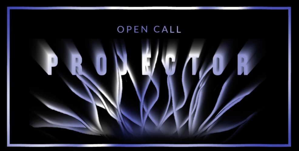 PROJECTOR – OPEN CALL